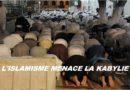 L'islamisme menace la Kabylie !